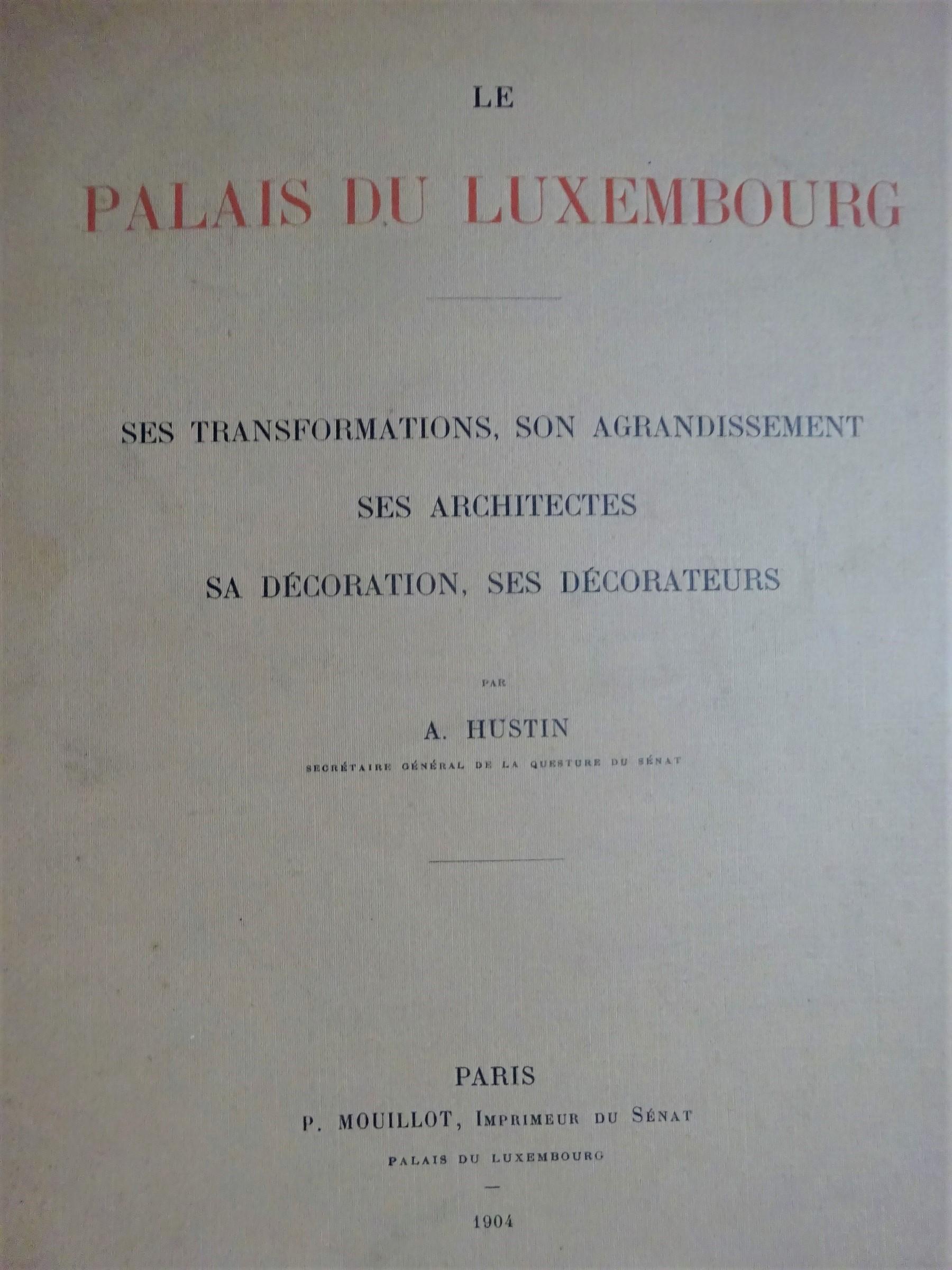 Le Palais du Luxembourg. Ses transformations, son agrandissement, ses architectes